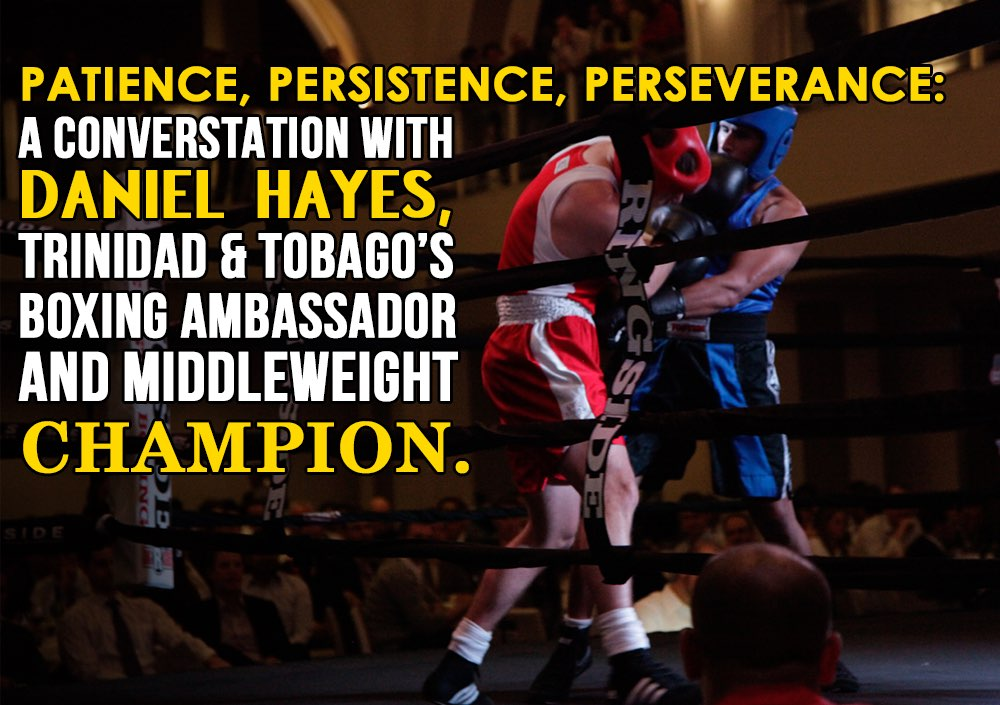 TLCL Podcasts - The Low Carb Leader | 014 Patience, Persistence, Perseverance: A Conversation with Daniel Hayes, boxing ambassador from Trinidad & Tobago and Middleweight Champion